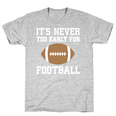 It's Never Too Early For Football Mens/Unisex T-Shirt