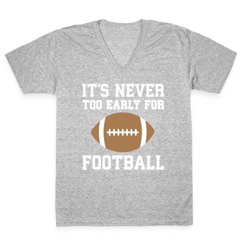 It's Never Too Early For Football V-Neck Tee Shirt