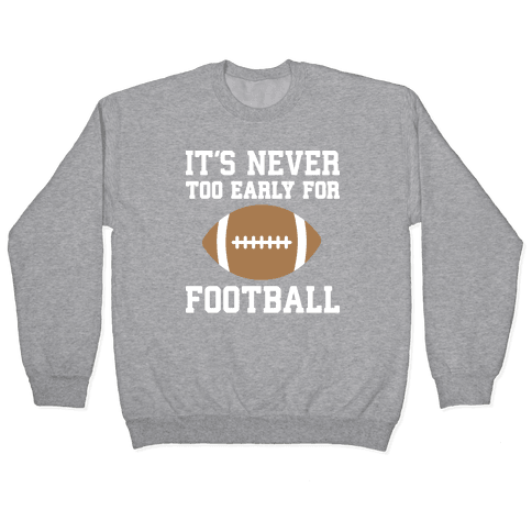 It's Never Too Early For Football Pullover