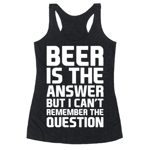 Beer Is The Answer Racerback Tank Top