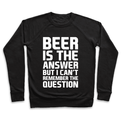 Beer Is The Answer Pullover