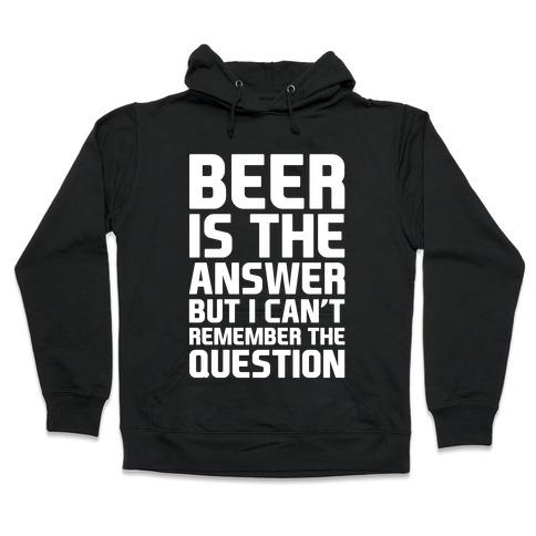 Beer Is The Answer Hooded Sweatshirt