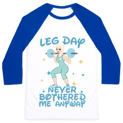 Leg Day Never Bothered Me Anyway Baseball Tee