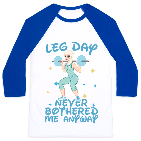 Leg Day Never Bothered Me Anyway Baseball Tee