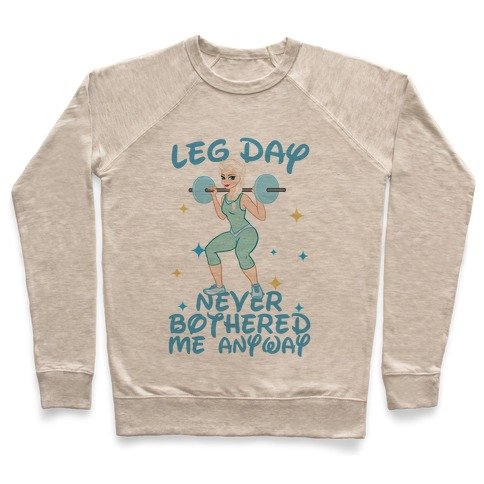 Leg Day Never Bothered Me Anyway Pullover