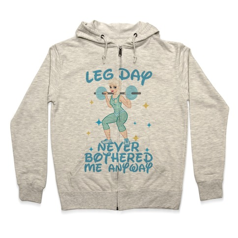 Leg Day Never Bothered Me Anyway Zip Hoodie