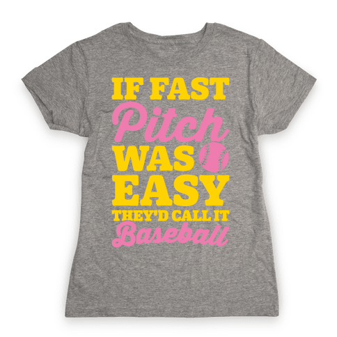 If Fast Pitch Was Easy They'd Call It Baseball White Print Womens T-Shirt