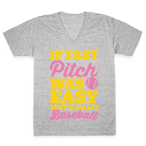 If Fast Pitch Was Easy They'd Call It Baseball White Print V-Neck Tee Shirt