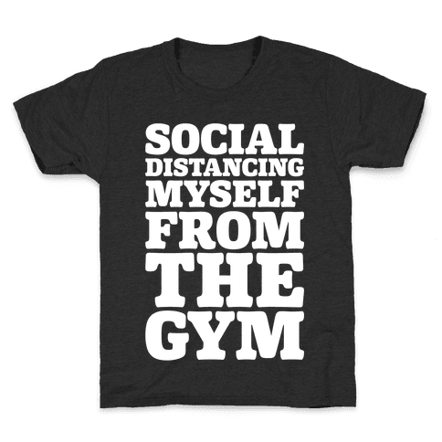 Social Distancing Myself From The Gym White Print Kids T-Shirt