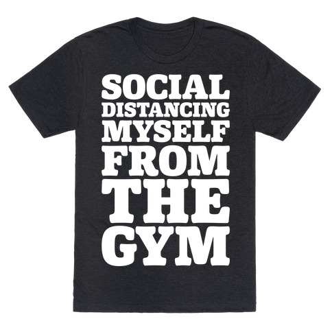 Social Distancing Myself From The Gym White Print T-Shirt