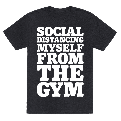 Social Distancing Myself From The Gym White Print Mens/Unisex T-Shirt