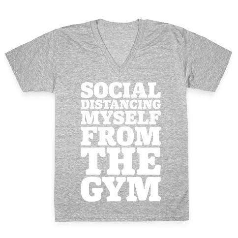 Social Distancing Myself From The Gym White Print V-Neck Tee Shirt