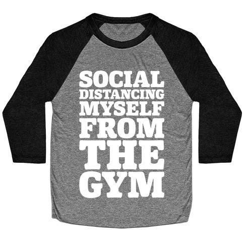 Social Distancing Myself From The Gym White Print Baseball Tee