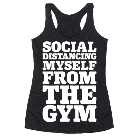 Social Distancing Myself From The Gym White Print Racerback Tank Top
