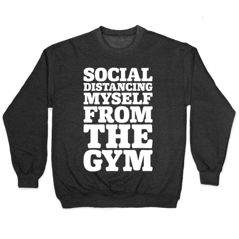 Social Distancing Myself From The Gym White Print Pullover
