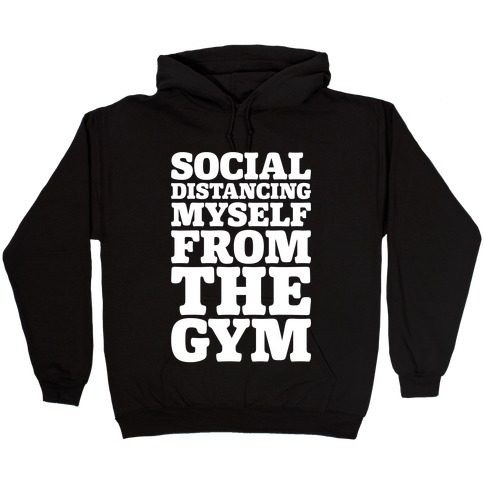 Social Distancing Myself From The Gym White Print Hooded Sweatshirt