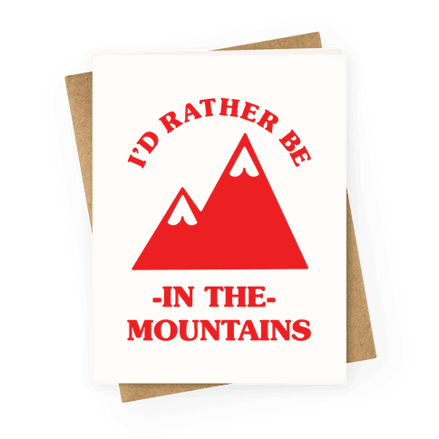 I'd Rather Be in the Mountains Greeting Card