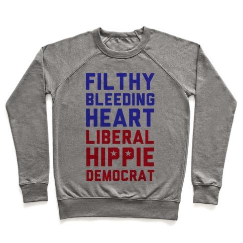 Filthy Bleeding Heart Liberal Hippie Democrat Pullover