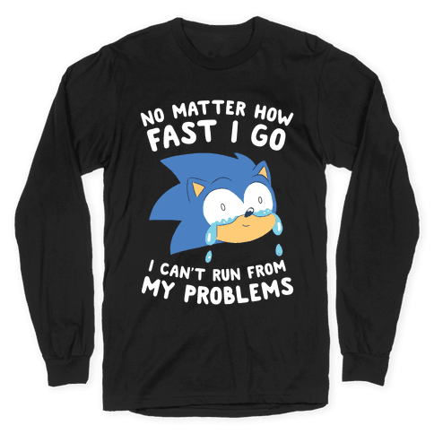 Sonic Can't Run From His Problems Long Sleeve T-Shirt