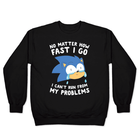 Sonic Can't Run From His Problems Pullover