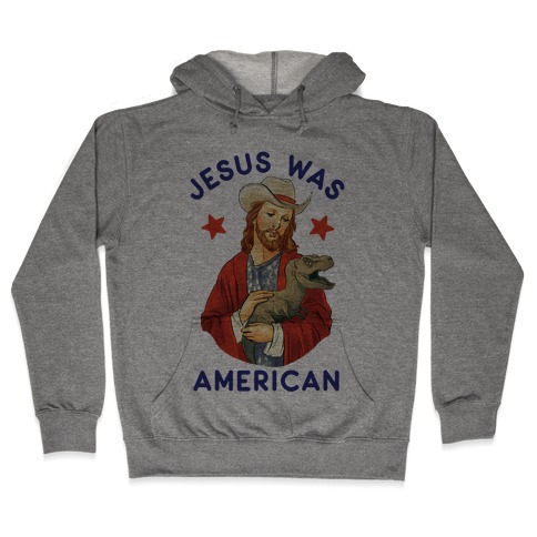 Jesus Was American Hooded Sweatshirt