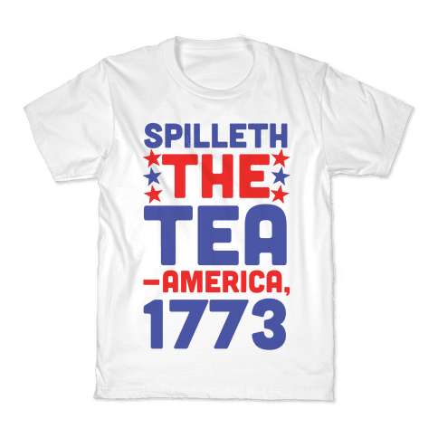 Spilleth the Tea - America, 1773 Kids T-Shirt