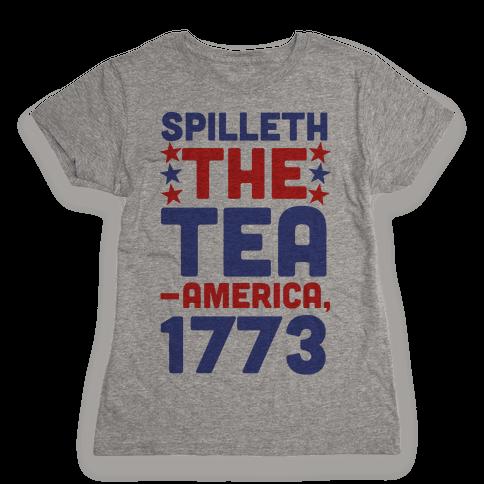 Spilleth the Tea - America, 1773 Womens T-Shirt