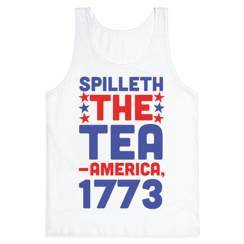 Spilleth the Tea - America, 1773 Tank Top