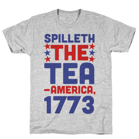 Spilleth the Tea - America, 1773 Mens/Unisex T-Shirt