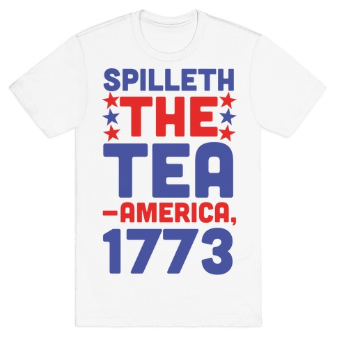 Spilleth the Tea - America, 1773 T-Shirt