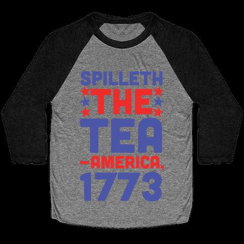 Spilleth the Tea - America, 1773 Baseball Tee