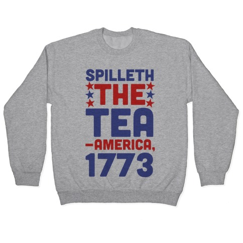 Spilleth the Tea - America, 1773 Pullover