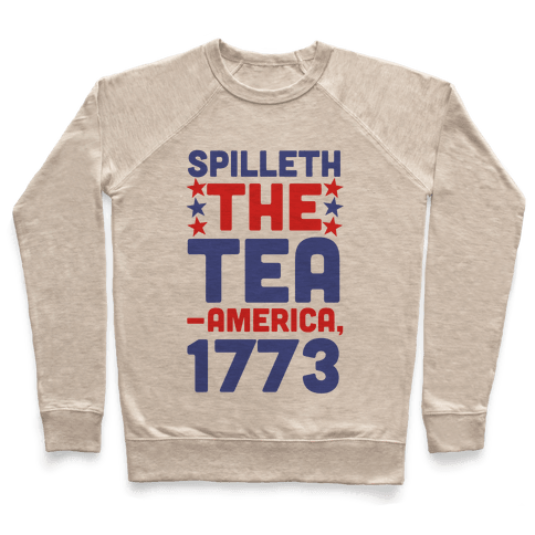 Spilleth the Tea - America, 1773 Pullover