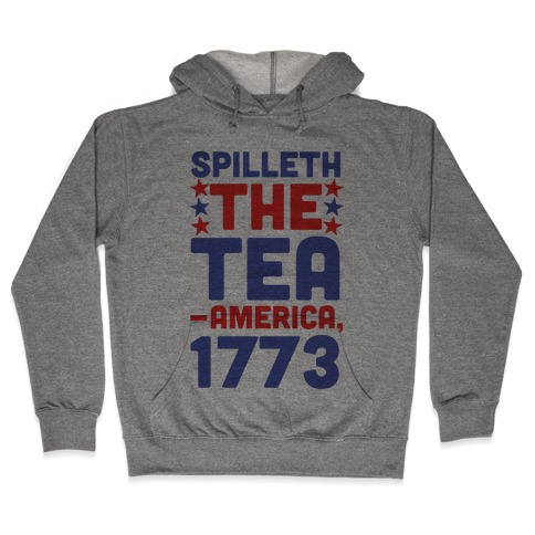 Spilleth the Tea - America, 1773 Hooded Sweatshirt