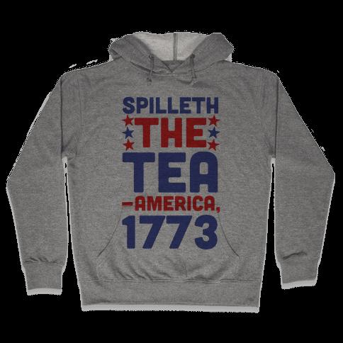 Spilleth the Tea - America, 1773 Hooded Sweatshirt