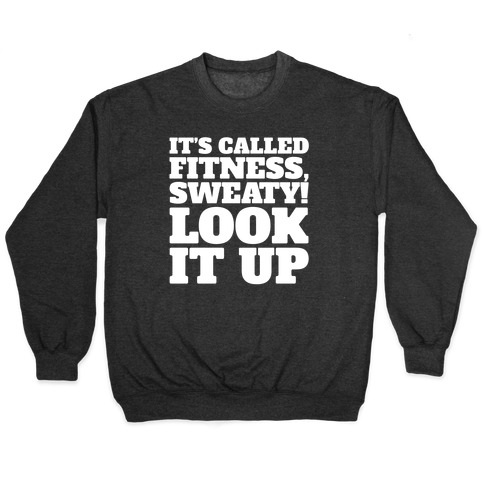 It's Called Fitness Sweaty Look It Up White Print Pullover