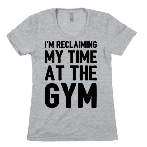 Reclaiming My Time At The Gym Parody Womens T-Shirt