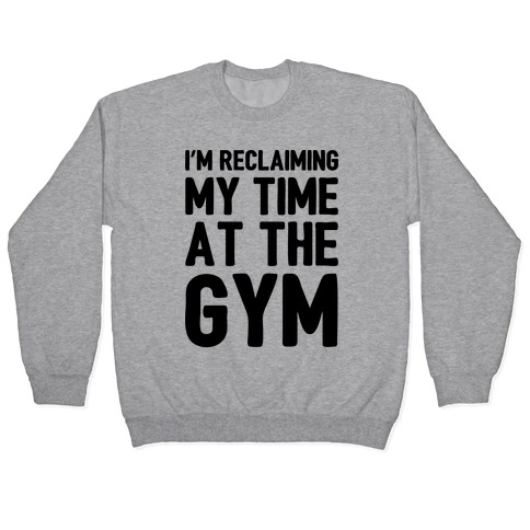 Reclaiming My Time At The Gym Parody Pullover