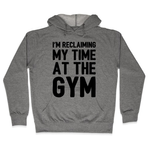 Reclaiming My Time At The Gym Parody Hooded Sweatshirt