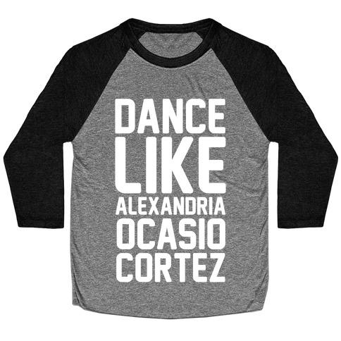 Dance Like Alexandria Ocasio Cortez Baseball Tee