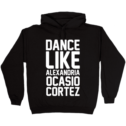 Dance Like Alexandria Ocasio Cortez Hooded Sweatshirt