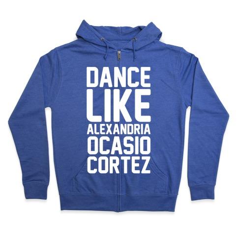 Dance Like Alexandria Ocasio Cortez Zip Hoodie