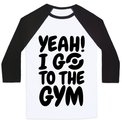Yeah I Go To The Gym Baseball Tee