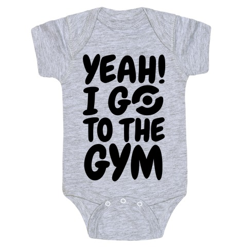 Yeah I Go To The Gym Baby Onesy