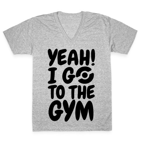 Yeah I Go To The Gym V-Neck Tee Shirt