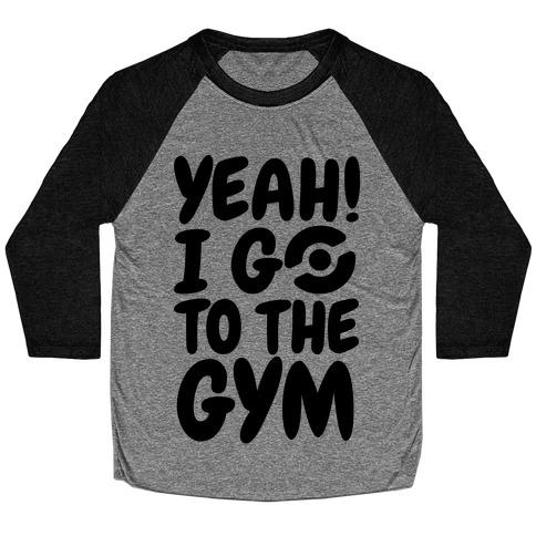 Yeah I Go To The Gym Baseball Tee