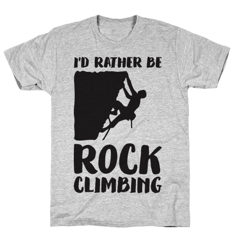 I'd Rather Be Rock Climbing Mens T-Shirt