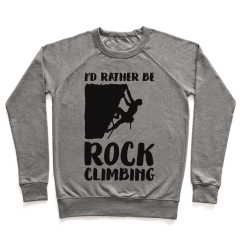 I'd Rather Be Rock Climbing Pullover