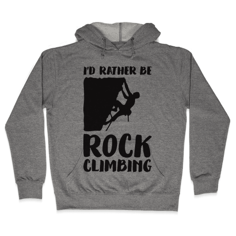 I'd Rather Be Rock Climbing Hooded Sweatshirt
