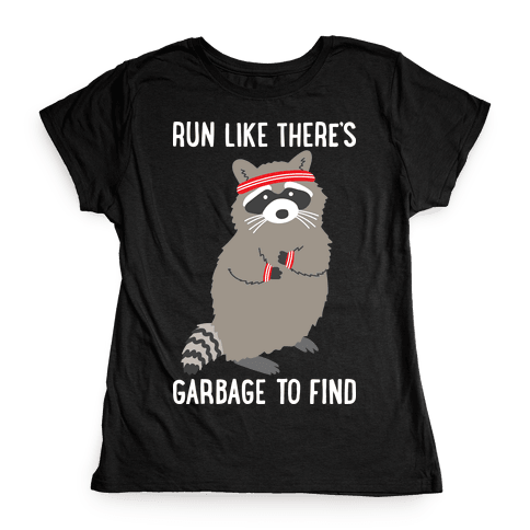 Run Like There's Garbage To Find Womens T-Shirt
